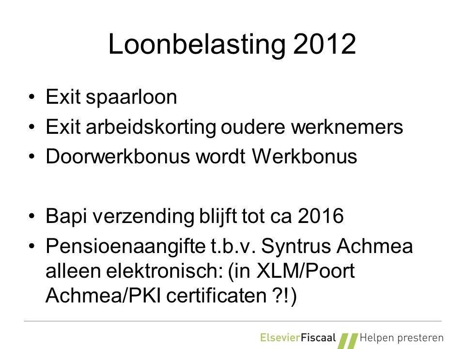 Loonbelasting 2012 Exit spaarloon Exit arbeidskorting oudere werknemers Doorwerkbonus wordt Werkbonus Bapi verzending blijft tot ca 2016 Pensioenaangifte t.b.v.