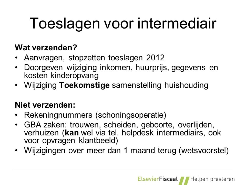 Toeslagen voor intermediair Wat verzenden? Aanvragen, stopzetten toeslagen 2012 Doorgeven wijziging inkomen, huurprijs, gegevens en kosten kinderopvan