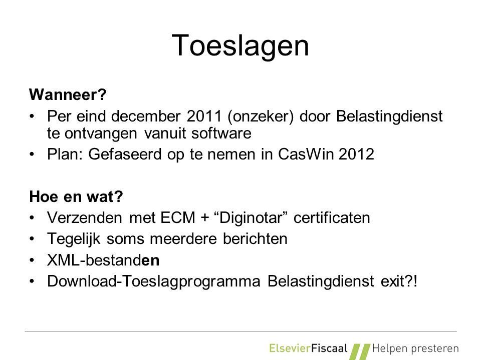Toeslagen Wanneer? Per eind december 2011 (onzeker) door Belastingdienst te ontvangen vanuit software Plan: Gefaseerd op te nemen in CasWin 2012 Hoe e