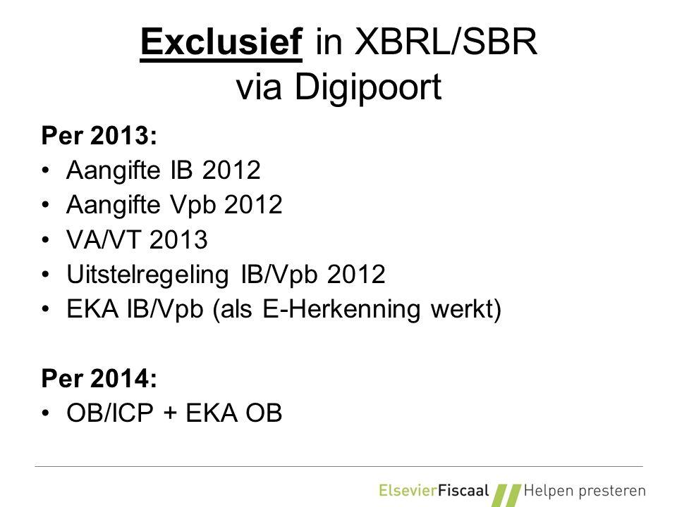Exclusief in XBRL/SBR via Digipoort Per 2013: Aangifte IB 2012 Aangifte Vpb 2012 VA/VT 2013 Uitstelregeling IB/Vpb 2012 EKA IB/Vpb (als E-Herkenning werkt) Per 2014: OB/ICP + EKA OB