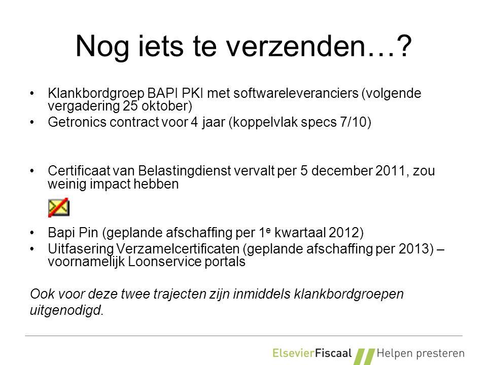 Nog iets te verzenden…? Klankbordgroep BAPI PKI met softwareleveranciers (volgende vergadering 25 oktober) Getronics contract voor 4 jaar (koppelvlak