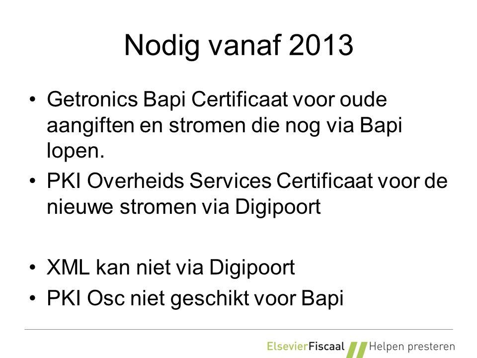 Nodig vanaf 2013 Getronics Bapi Certificaat voor oude aangiften en stromen die nog via Bapi lopen. PKI Overheids Services Certificaat voor de nieuwe s
