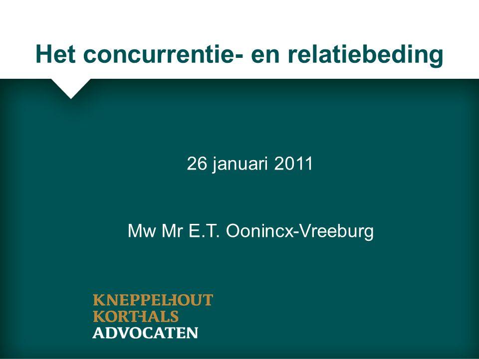 Het concurrentie- en relatiebeding 26 januari 2011 Mw Mr E.T. Oonincx-Vreeburg