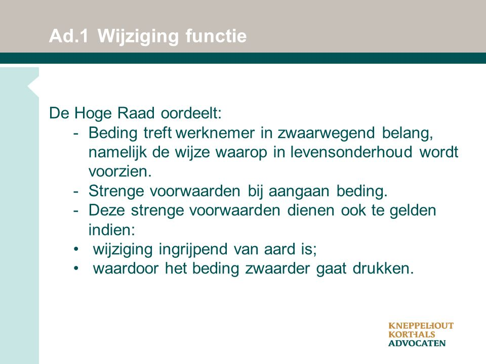 Ad.1Wijziging functie De Hoge Raad oordeelt: -Beding treft werknemer in zwaarwegend belang, namelijk de wijze waarop in levensonderhoud wordt voorzien.