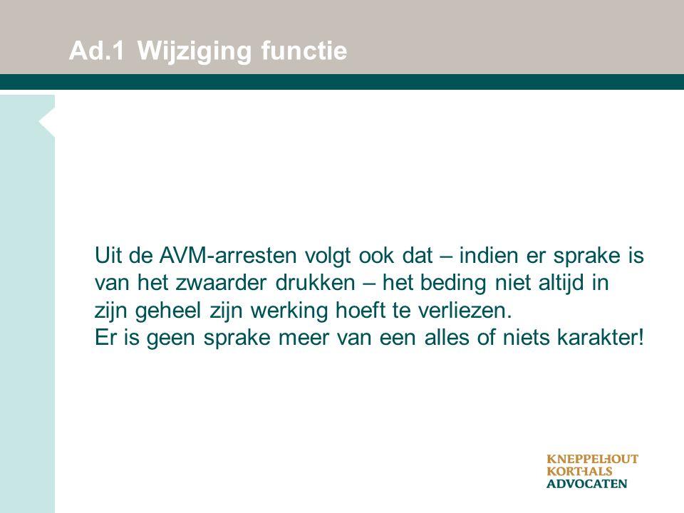 Ad.1Wijziging functie Uit de AVM-arresten volgt ook dat – indien er sprake is van het zwaarder drukken – het beding niet altijd in zijn geheel zijn werking hoeft te verliezen.