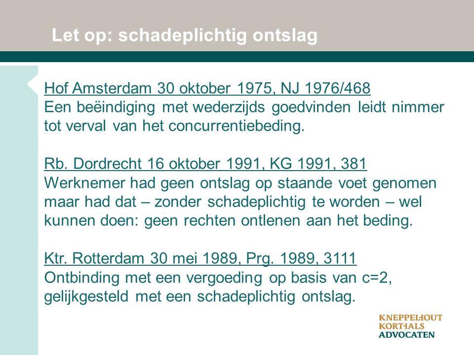 Let op: schadeplichtig ontslag Hof Amsterdam 30 oktober 1975, NJ 1976/468 Een beëindiging met wederzijds goedvinden leidt nimmer tot verval van het concurrentiebeding.