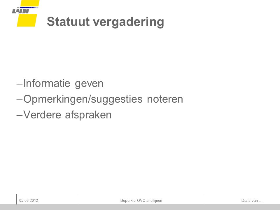 Statuut vergadering –Informatie geven –Opmerkingen/suggesties noteren –Verdere afspraken 05-06-2012Beperkte OVC snellijnen Dia 3 van …