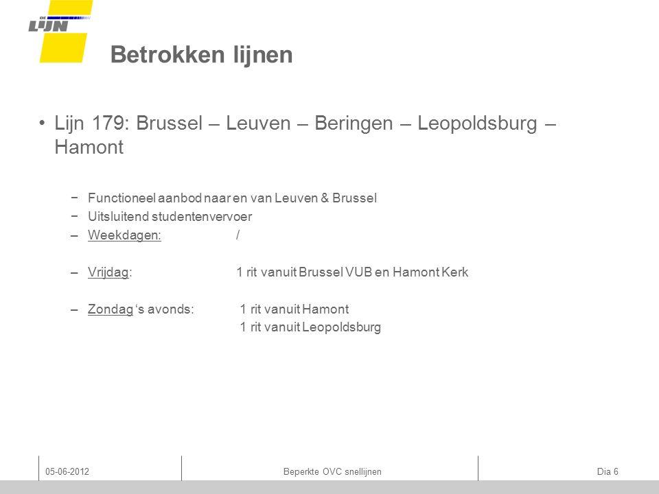 05-06-2012Beperkte OVC snellijnen Dia 6 Betrokken lijnen Lijn 179: Brussel – Leuven – Beringen – Leopoldsburg – Hamont −Functioneel aanbod naar en van Leuven & Brussel −Uitsluitend studentenvervoer –Weekdagen:/ –Vrijdag: 1 rit vanuit Brussel VUB en Hamont Kerk –Zondag 's avonds: 1 rit vanuit Hamont 1 rit vanuit Leopoldsburg