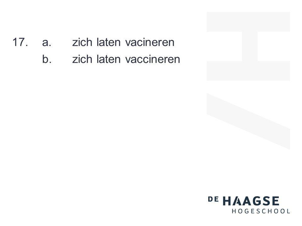 17.a.zich laten vacineren b.zich laten vaccineren