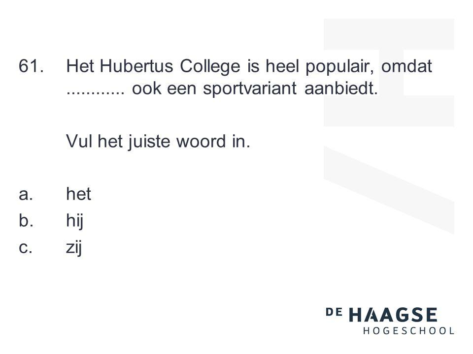 61.Het Hubertus College is heel populair, omdat............