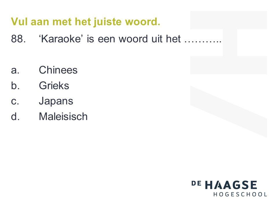 Vul aan met het juiste woord. 88.'Karaoke' is een woord uit het ………..