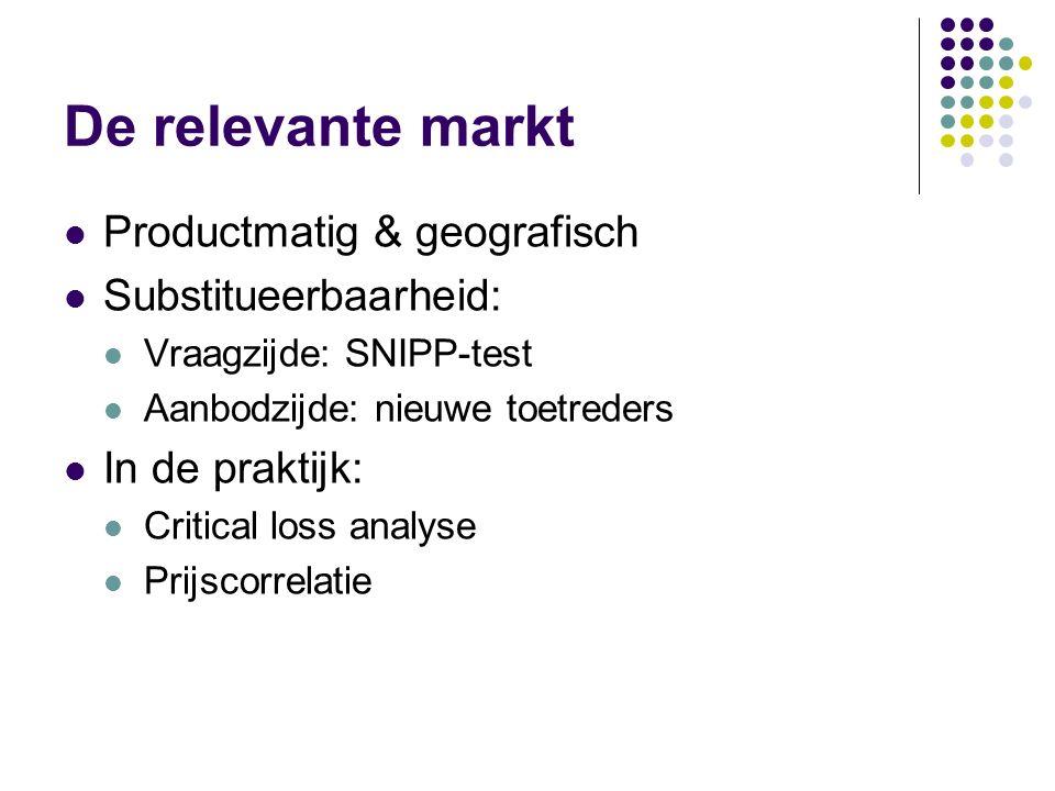 De relevante markt Productmatig & geografisch Substitueerbaarheid: Vraagzijde: SNIPP-test Aanbodzijde: nieuwe toetreders In de praktijk: Critical loss