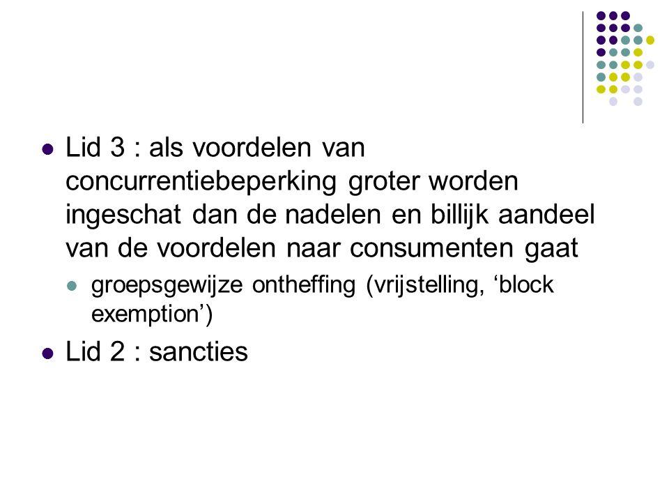 Lid 3 : als voordelen van concurrentiebeperking groter worden ingeschat dan de nadelen en billijk aandeel van de voordelen naar consumenten gaat groepsgewijze ontheffing (vrijstelling, 'block exemption') Lid 2 : sancties