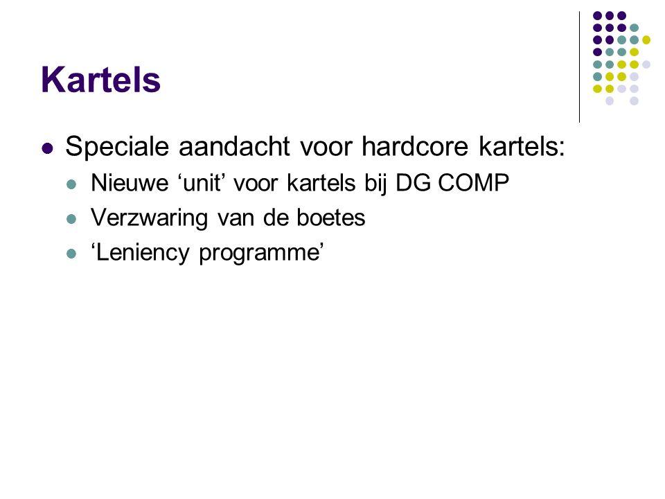 Kartels Speciale aandacht voor hardcore kartels: Nieuwe 'unit' voor kartels bij DG COMP Verzwaring van de boetes 'Leniency programme'