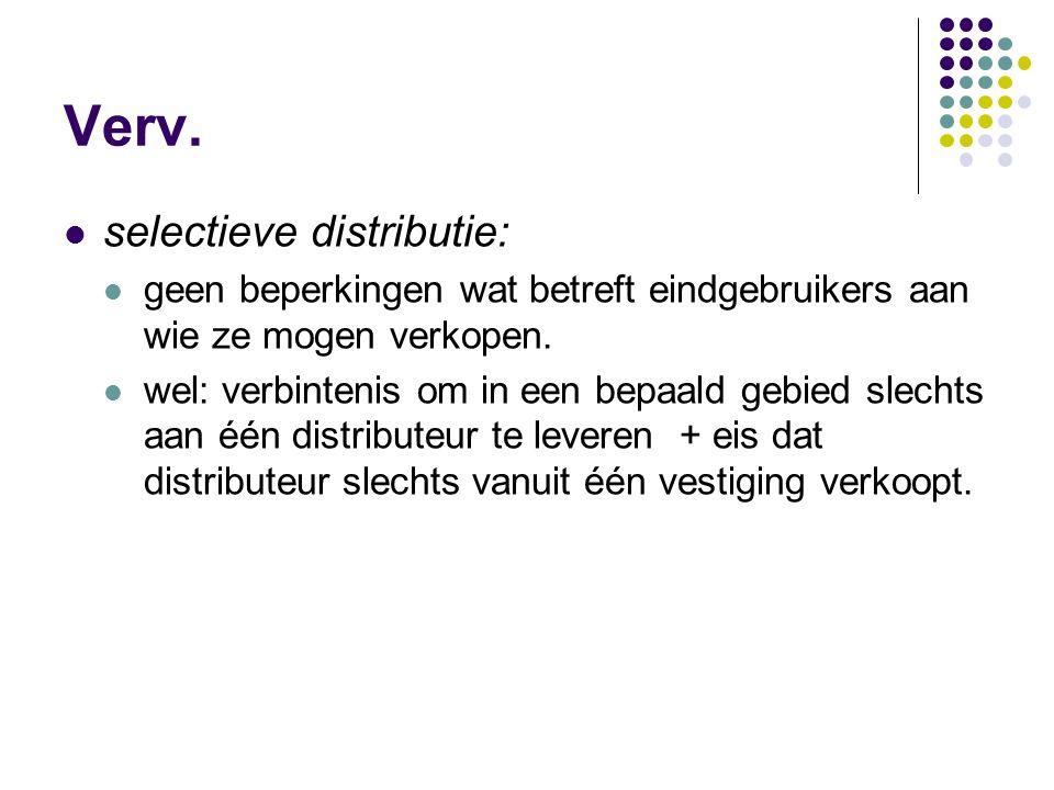 Verv. selectieve distributie: geen beperkingen wat betreft eindgebruikers aan wie ze mogen verkopen. wel: verbintenis om in een bepaald gebied slechts
