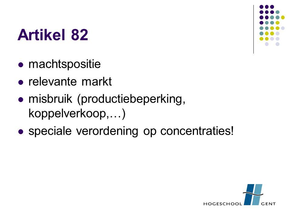 Artikel 82 machtspositie relevante markt misbruik (productiebeperking, koppelverkoop,…) speciale verordening op concentraties!