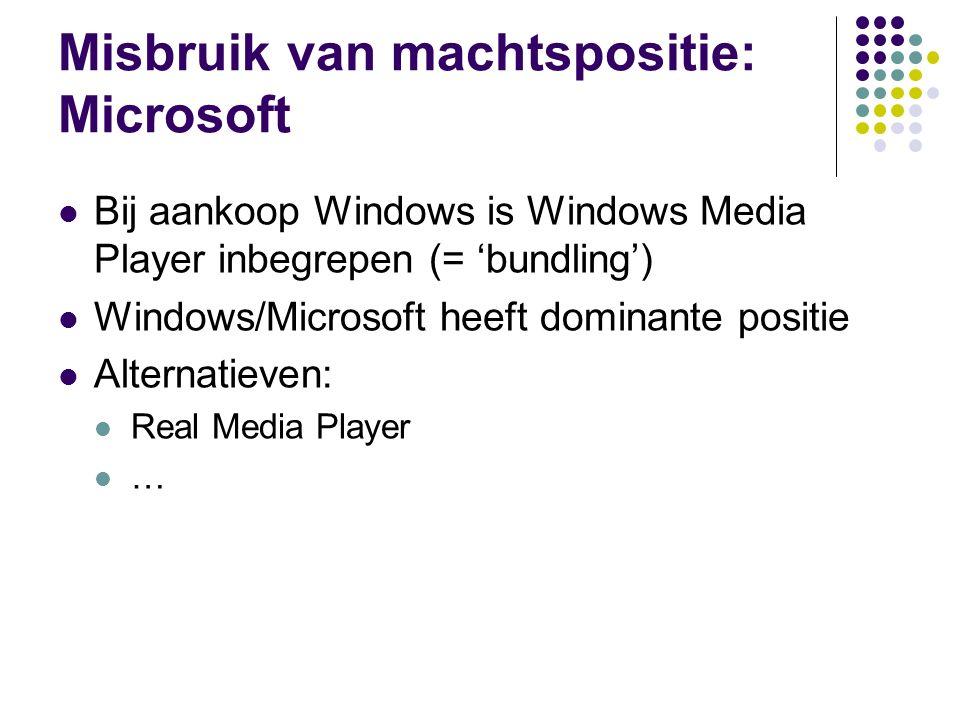 Misbruik van machtspositie: Microsoft Bij aankoop Windows is Windows Media Player inbegrepen (= 'bundling') Windows/Microsoft heeft dominante positie