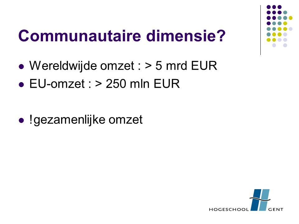 Communautaire dimensie? Wereldwijde omzet : > 5 mrd EUR EU-omzet : > 250 mln EUR !gezamenlijke omzet