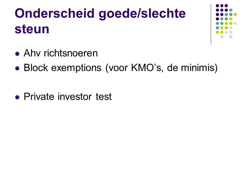 Onderscheid goede/slechte steun Ahv richtsnoeren Block exemptions (voor KMO's, de minimis) Private investor test
