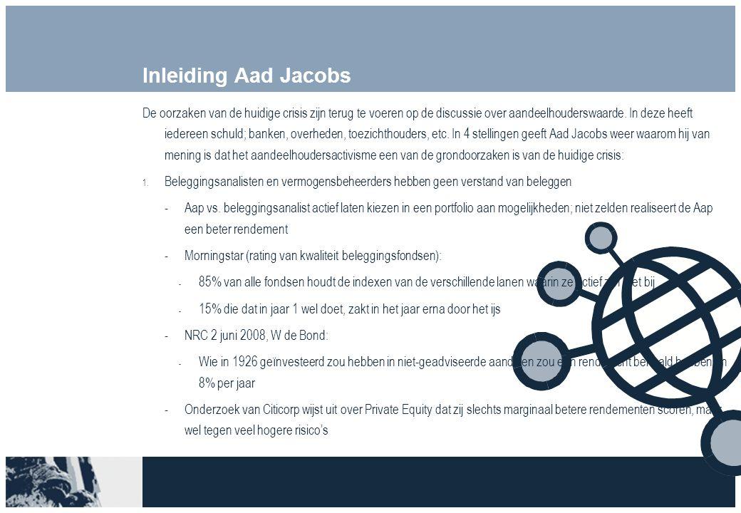 Inleiding Aad Jacobs De oorzaken van de huidige crisis zijn terug te voeren op de discussie over aandeelhouderswaarde. In deze heeft iedereen schuld;