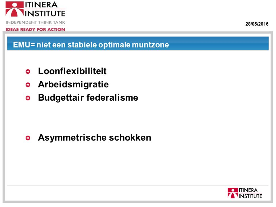 "28/05/2016 ""We told you so"" Loonflexibiliteit Arbeidsmigratie Budgettair federalisme Asymmetrische schokken EMU= niet een stabiele optimale muntzone"