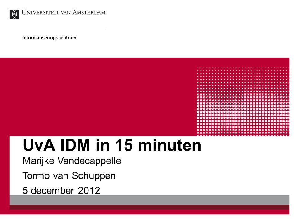 Informatiseringscentrum Marijke Vandecappelle Tormo van Schuppen 5 december 2012 UvA IDM in 15 minuten