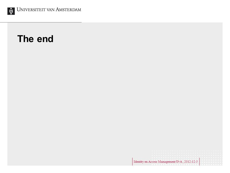 The end Identity en Access Management UvA, 2012-12-5