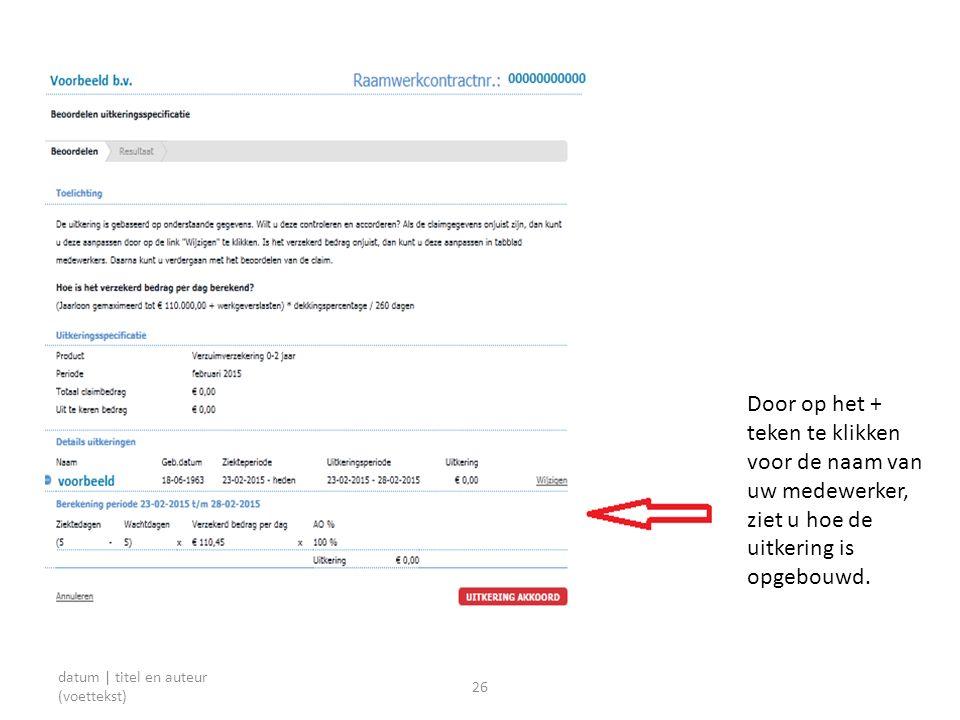 datum | titel en auteur (voettekst) 26 Door op het + teken te klikken voor de naam van uw medewerker, ziet u hoe de uitkering is opgebouwd.