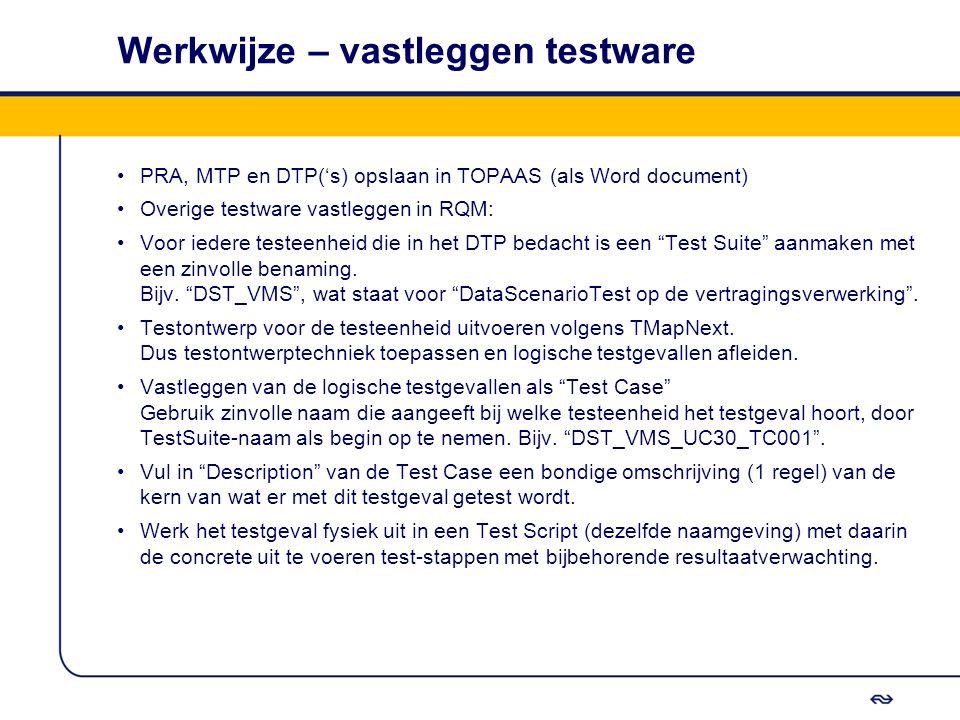 Werkwijze – vastleggen testware PRA, MTP en DTP('s) opslaan in TOPAAS (als Word document) Overige testware vastleggen in RQM: Voor iedere testeenheid