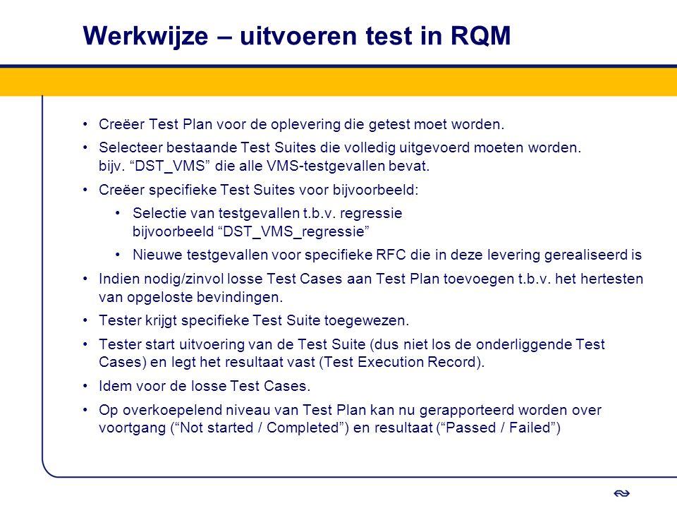 Werkwijze – uitvoeren test in RQM Creëer Test Plan voor de oplevering die getest moet worden. Selecteer bestaande Test Suites die volledig uitgevoerd