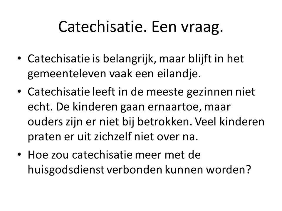 Catechisatie. Een vraag. Catechisatie is belangrijk, maar blijft in het gemeenteleven vaak een eilandje. Catechisatie leeft in de meeste gezinnen niet