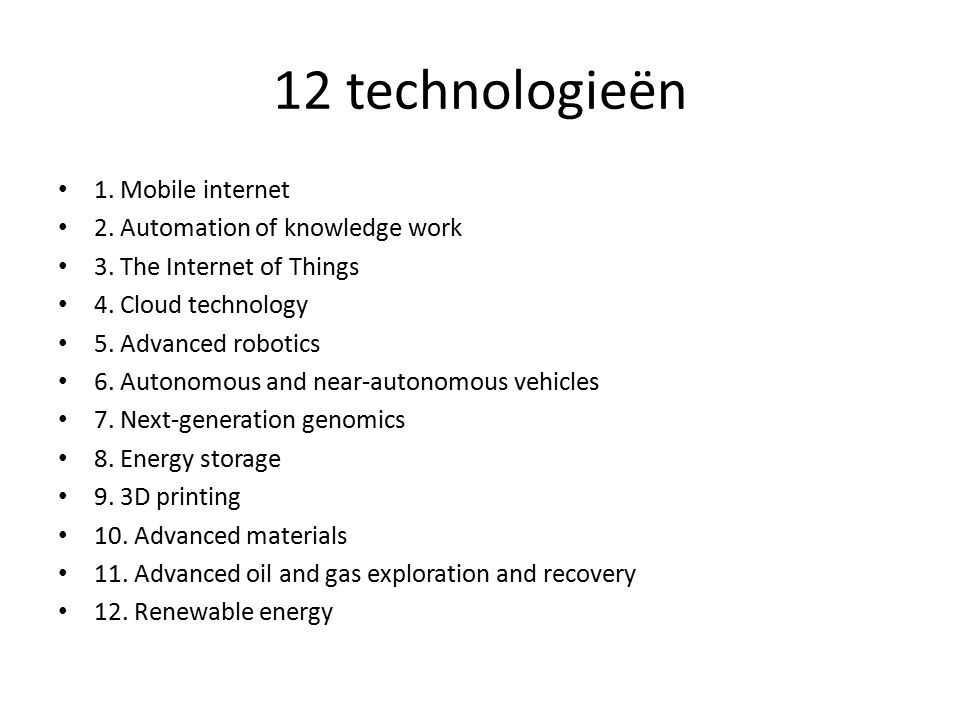 12 technologieën 1. Mobile internet 2. Automation of knowledge work 3.