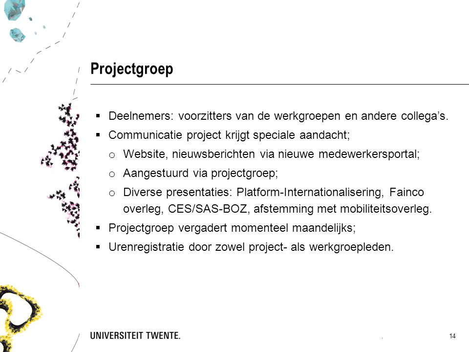 Projectgroep  Deelnemers: voorzitters van de werkgroepen en andere collega's.