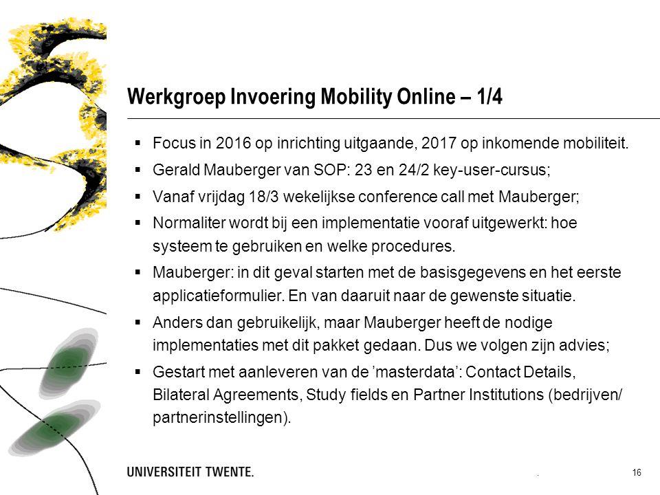 Werkgroep Invoering Mobility Online – 1/4  Focus in 2016 op inrichting uitgaande, 2017 op inkomende mobiliteit.