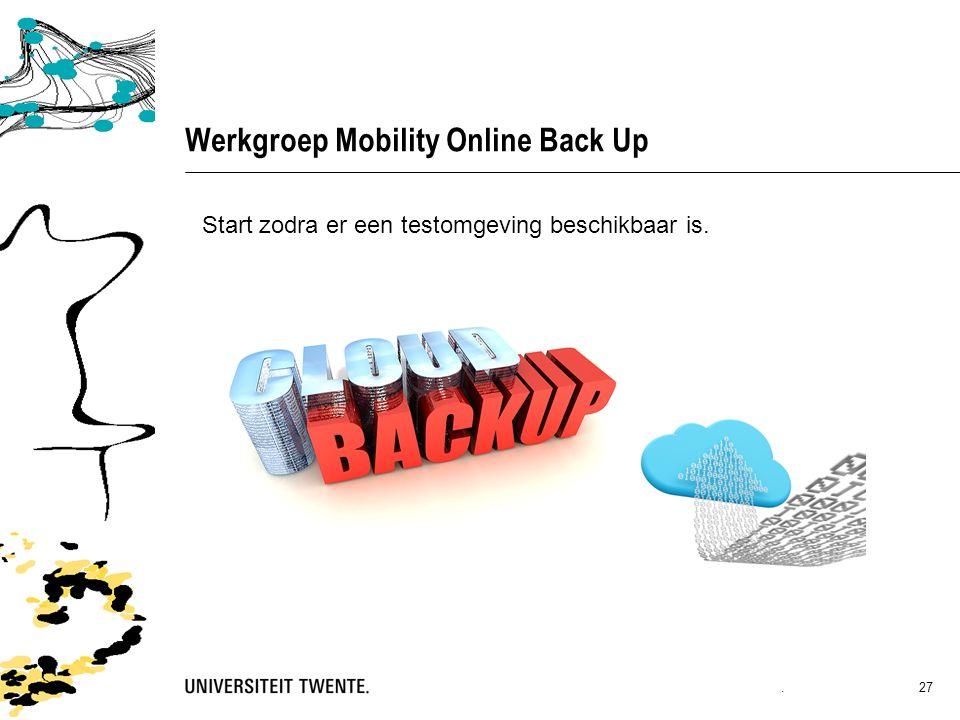Werkgroep Mobility Online Back Up. 27 Start zodra er een testomgeving beschikbaar is.