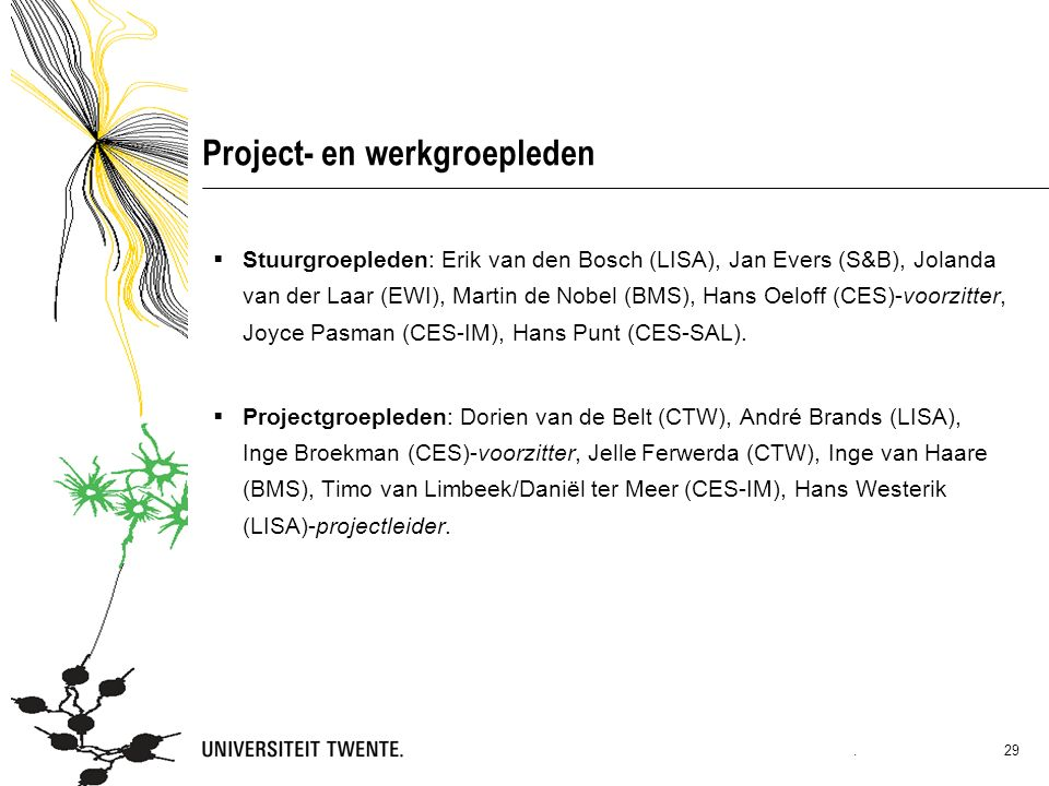 Project- en werkgroepleden  Stuurgroepleden: Erik van den Bosch (LISA), Jan Evers (S&B), Jolanda van der Laar (EWI), Martin de Nobel (BMS), Hans Oeloff (CES)-voorzitter, Joyce Pasman (CES-IM), Hans Punt (CES-SAL).