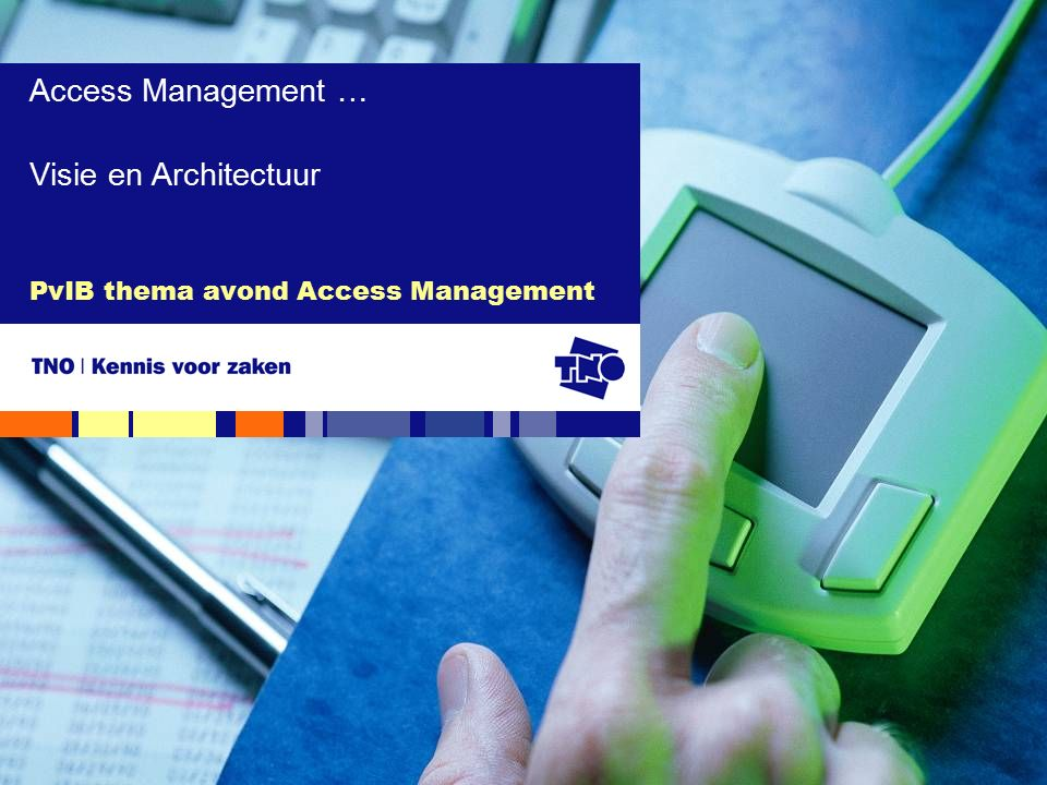 PvIB thema avond Access Management Access Management … Visie en Architectuur