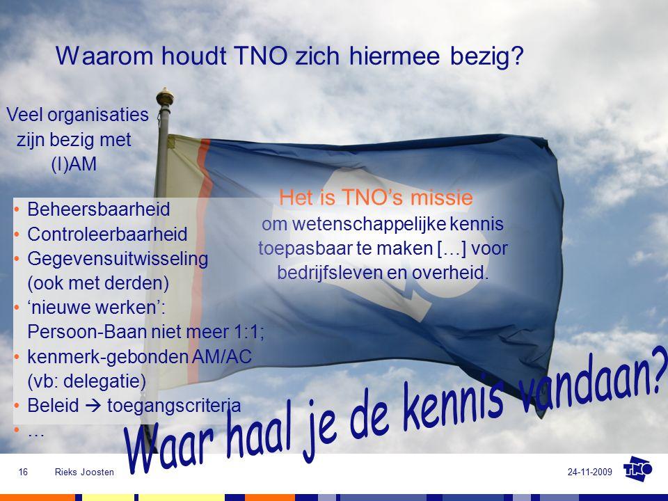 24-11-2009Rieks Joosten16 Waarom houdt TNO zich hiermee bezig.