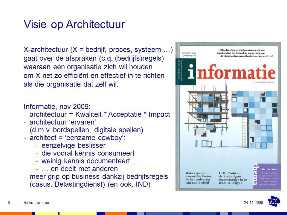 24-11-2009Rieks Joosten6 X-architectuur (X = bedrijf, proces, systeem …) gaat over de afspraken (c.q.