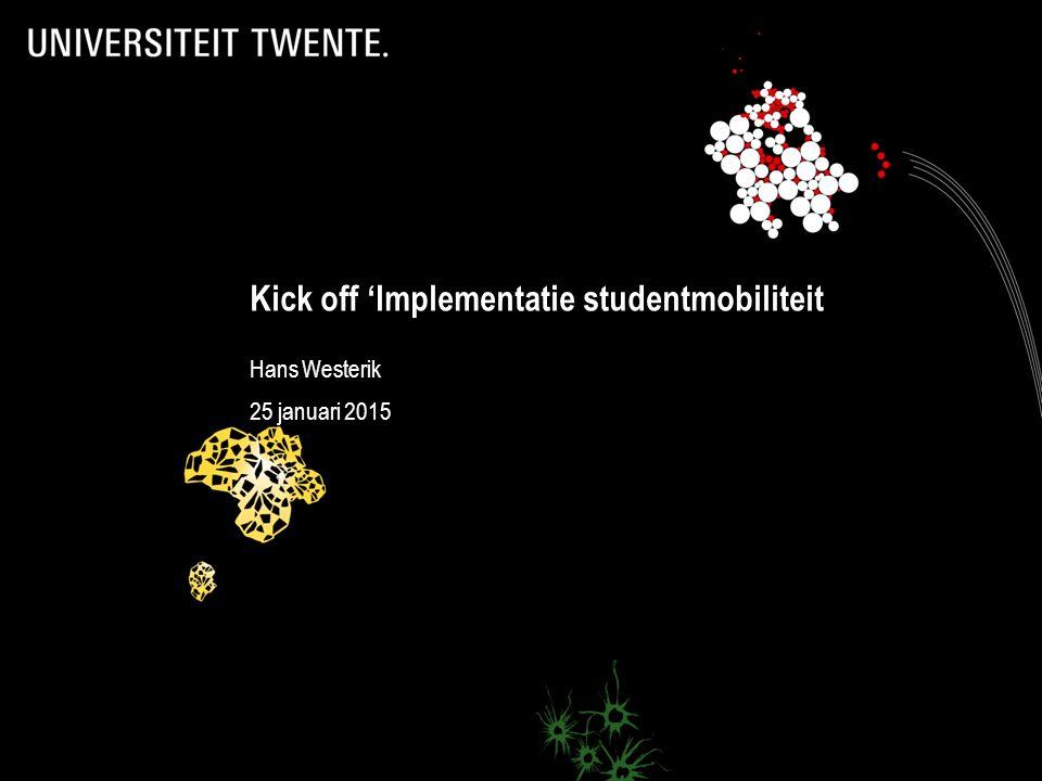 .1 Kick off 'Implementatie studentmobiliteit Hans Westerik 25 januari 2015