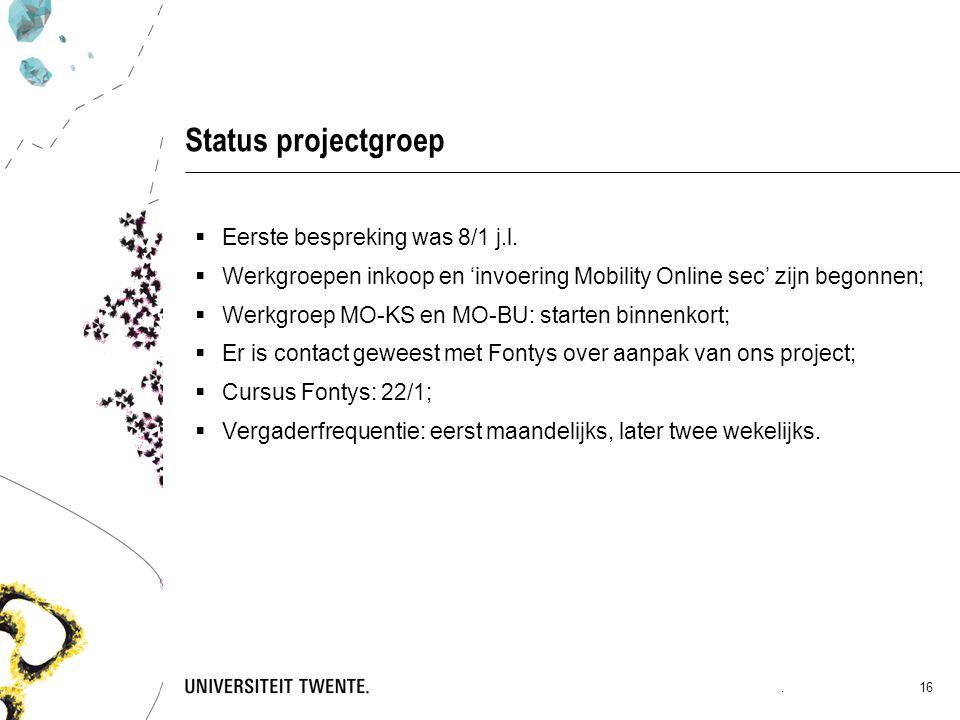 Status projectgroep  Eerste bespreking was 8/1 j.l.  Werkgroepen inkoop en 'invoering Mobility Online sec' zijn begonnen;  Werkgroep MO-KS en MO-BU
