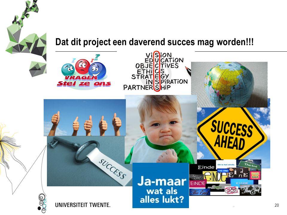 Dat dit project een daverend succes mag worden!!!. 20