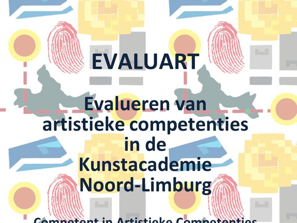 EVALUART Evalueren van artistieke competenties in de Kunstacademie Noord-Limburg Competent in Artistieke Competenties