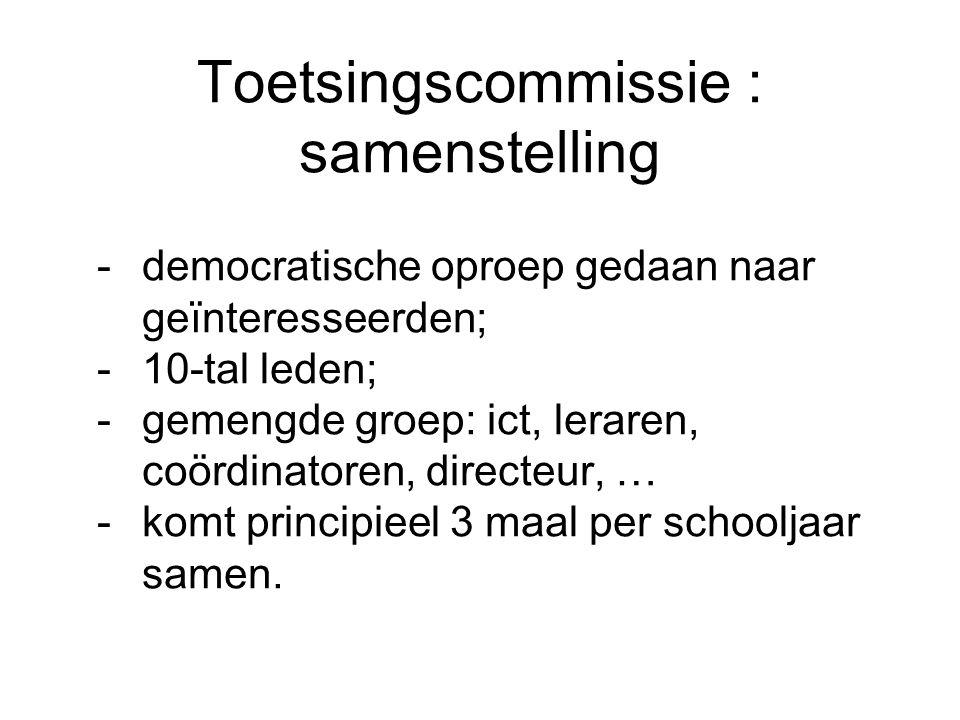 Toetsingscommissie : samenstelling -democratische oproep gedaan naar geïnteresseerden; -10-tal leden; -gemengde groep: ict, leraren, coördinatoren, directeur, … -komt principieel 3 maal per schooljaar samen.