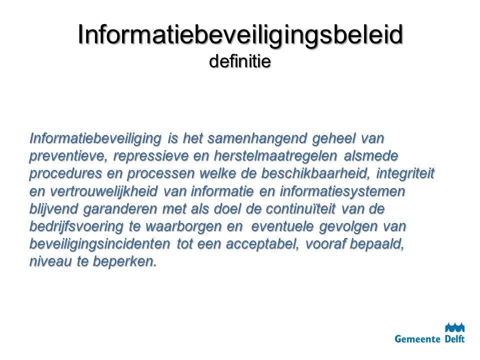 Informatiebeveiligingsbeleid Informatiebeveiliging en privacy informatiebeveiliging privacy Streven naar integratie Privacy beleid nu uitvoering WBP, straks Europese verordening