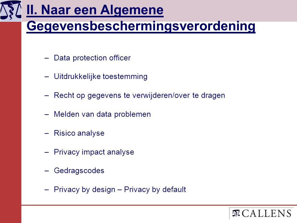II. Naar een Algemene Gegevensbeschermingsverordening –Data protection officer –Uitdrukkelijke toestemming –Recht op gegevens te verwijderen/over te d