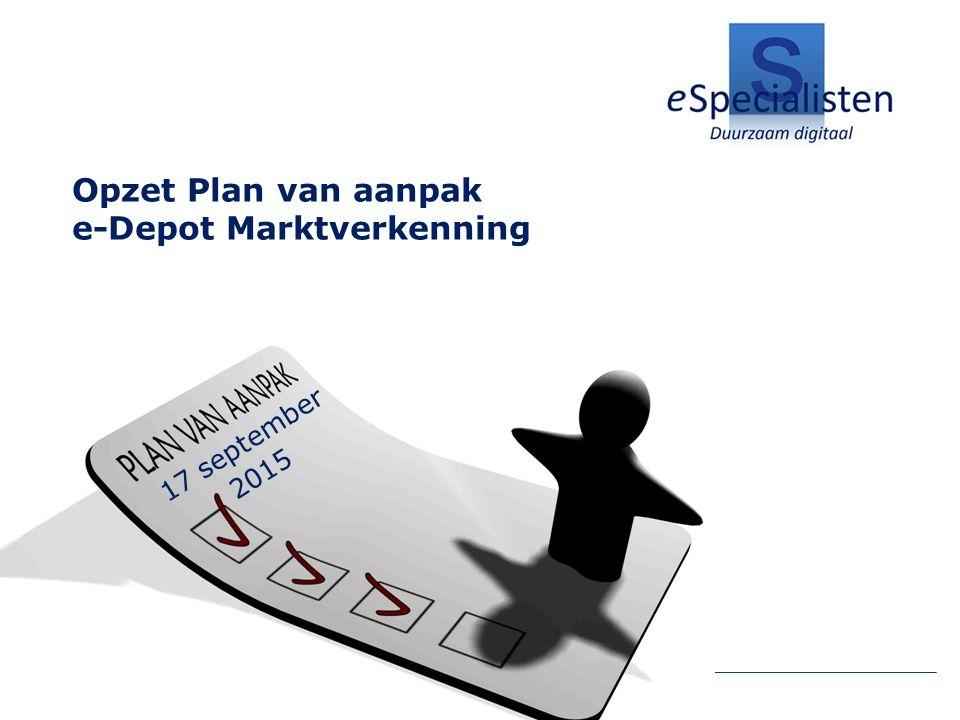 Opzet Plan van aanpak e-Depot Marktverkenning 17 september 2015