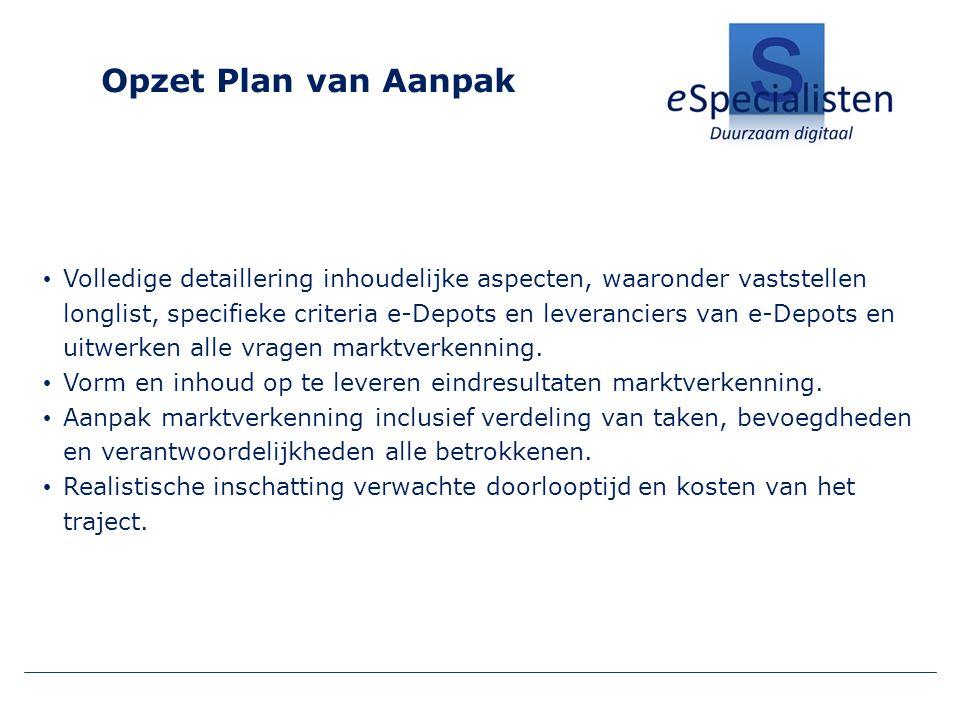 Opzet Plan van Aanpak Volledige detaillering inhoudelijke aspecten, waaronder vaststellen longlist, specifieke criteria e-Depots en leveranciers van e-Depots en uitwerken alle vragen marktverkenning.