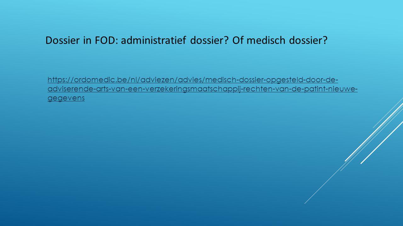 https://ordomedic.be/nl/adviezen/advies/medisch-dossier-opgesteld-door-de- adviserende-arts-van-een-verzekeringsmaatschappij-rechten-van-de-patint-nieuwe- gegevens Dossier in FOD: administratief dossier.