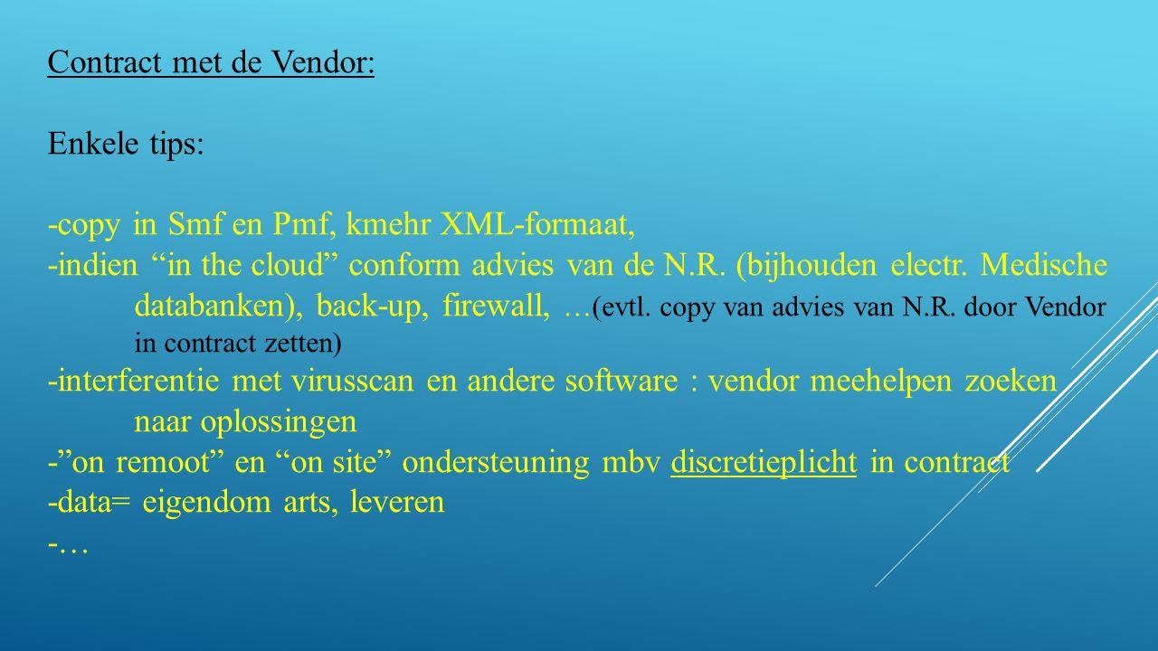 Contract met de Vendor: Enkele tips: -copy in Smf en Pmf, kmehr XML-formaat, -indien in the cloud conform advies van de N.R.